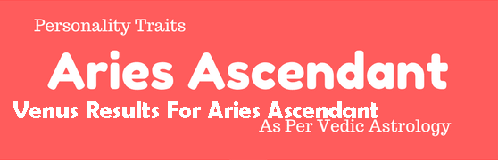 Venus Results For Aries Ascendant - Astrologygains