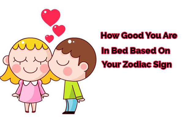 Which Zodiac Sign is the Best in Bed | What Zodiac Sign is the Best